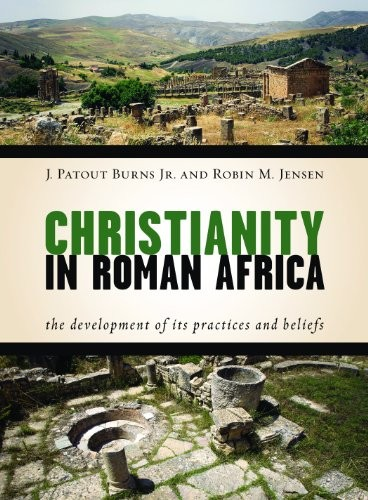 Christianity in Roman Africa by Burns, J. Patout & Jensen, R.