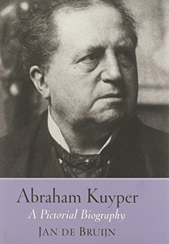 Abraham Kuyper: A Pictorial Biography by De Bruijn, Jan