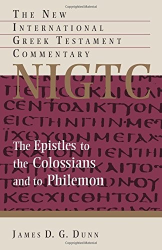 Epistles to the Colossians and to Philemon ((NIGTC) by Dunn, James D. G.