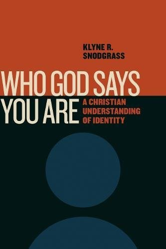 Who God Says You Are by Snodgrass, Klyne R.