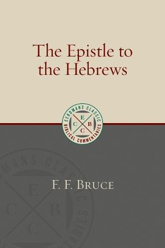 Epistle to the Hebrews (Eerdmans Classic Biblical Commentaries) by Bruce, F. F.