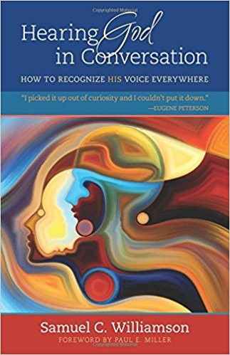 Hearing God in Conversation: How to Recognize His Voice Everywhere by Williamson, Samuel C.