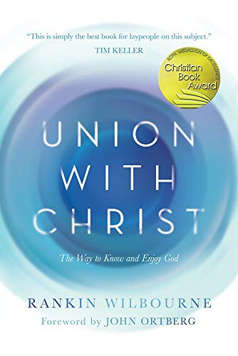 Union with Christ: The Way to Know and Enjoy God (paperback) by Wilbourne, Rankin