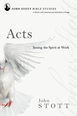 Acts: Seeing the Spirit at Work by Stott, John