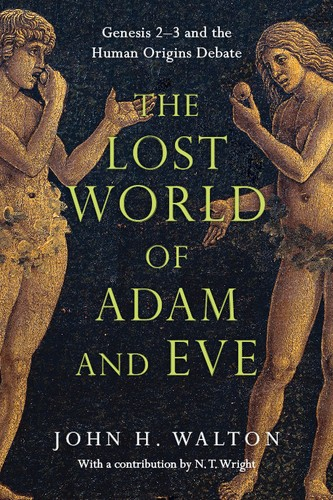 Lost World of Adam and Eve: Genesis 2-3 and the Human Origins Debate by Walton, John H.