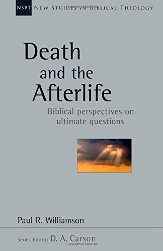 Death and the Afterlife: Biblical Perspectives on Ultimate Questions by Williamson, Paul R.