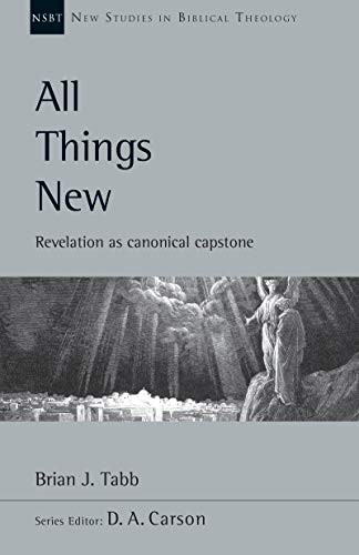 All Things New: Revelation as Canonical Capstone by Tabb, Brian J.