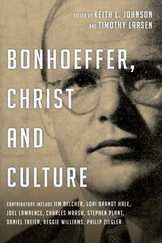 Bonhoeffer, Christ and Culture by Johnson, Keith L.