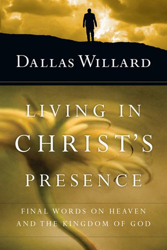 Living in Christ's Presence by Williard, Dallas