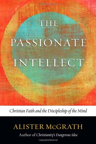 Passionate Intellect by McGrath, Alister