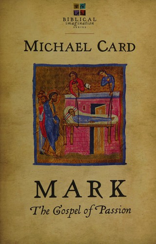 Mark: The Gospel of Passion by Card, Michael