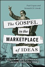 Gospel in the Marketplace of Ideas: Paul's Mars Hill Experience for our Pluralis by Copan & Litwak