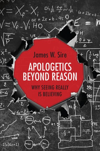 Apologetics Beyond Reason by Sire, James W.