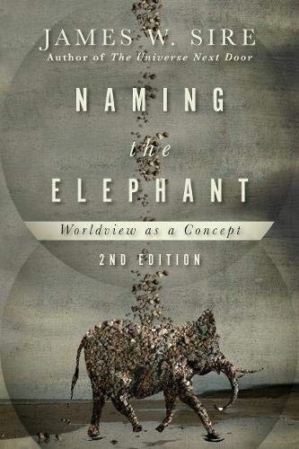Naming the Elephant: Worldview as a Concept by Sire, James W.