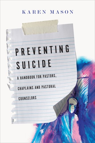 Preventing Suicide: A Handbook for Pastors, Chaplains and Pastoral Counselors by Mason, Karen