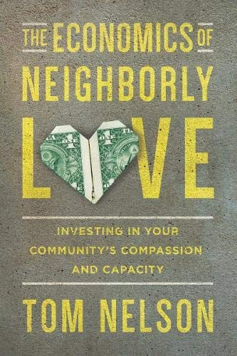 Economics of Neighborly Love: Investing in Your Community's Compassion and Capac by Nelson, Tom