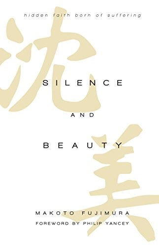 Silence and Beauty: Hidden Faith Born of Suffering by Fujimura, Makoto