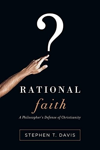 Rational Faith: A Philosopher's Defense of Christianity by Davis, Stephen T.