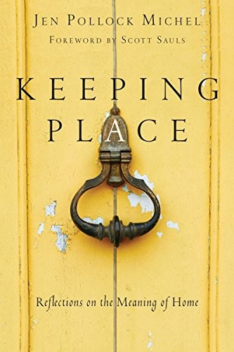 Keeping Place: Reflections on the Meaning of Home by Michel, Jen Pollock