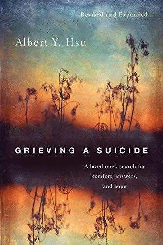 Grieving a Suicide: A Loved One's Search for Comfort, Answers, and Hope by Hsu, Albert Y.