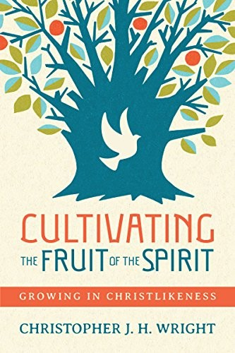 Cultivating the Fruit of the Spirit: Growing in Christlikeness by Wright, Christopher