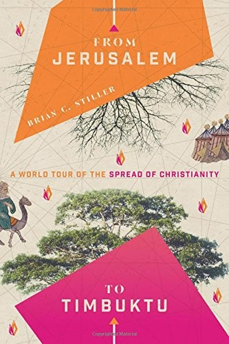 From Jerusalem to Timbuktu: A World Tour of the Spread of Christianity by Stiller, Brian C.