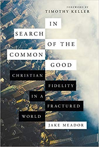 In Search of the Common Good: Christian Fidelity in a Fractured World by Meador, Jake