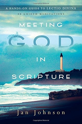 Meeting God in Scripture: A Hands-On Guide to Lectio Divina by Johnson, Jan