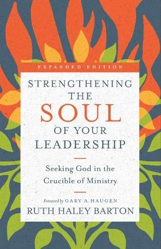 Strengthening the Soul of Your Leadership: Seeking God in the Crucible of Minist by Barton, Ruth Haley