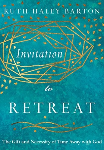 Invitation to Retreat: The Gift and Necessity of Time Away with God by Barton, Ruth Haley