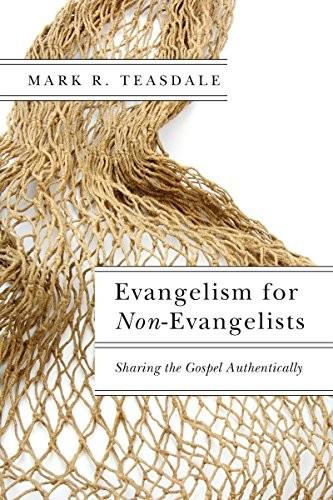 Evangelism for Non-Evangelists: Sharing the Gospel Authentically by Teasdale, Mark R.