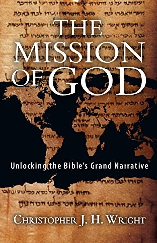 Mission of God: Unlocking the Bible's Grand Narrative by Wright, Christopher J. H.