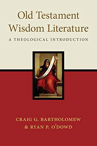 Old Testament Wisdom Literature: Theological Introduction by Bartholomew, C. and O'Doud, R.