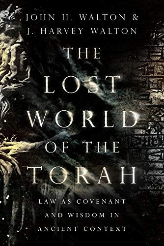 Lost World of the Torah: Law as Covenant and Wisdom in Ancient Context by Walton, John and Walton, J. H.