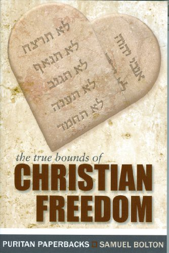 True Bounds of Christian Freedom by Bolton, Samuel