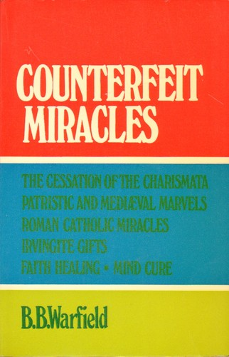 Counterfeit Miracles by Warfield, B. B.