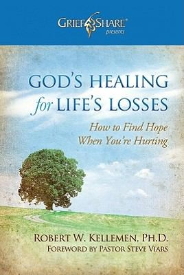God's Healing for Life's Losses: How to Find Hope When You're Hurting by Kellemen, Robert W.