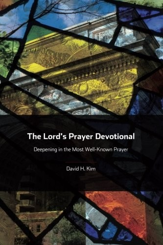 Lord's Prayer Devotional: Deepening in the Most Well-Known Prayer Paperback by Kim, David H.