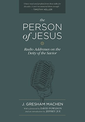 Person of Jesus by Machen, J. Gresham