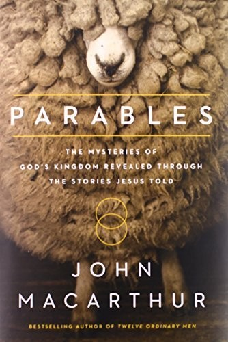 Parables: The Mysteries of God's Kingdom Revealed Through the Stories Jesus Told by MacArthur, John