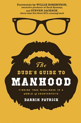 Dude's Guide to Manhood: Finding True Manliness in a World of Counterfeits by Patrick, Darrin