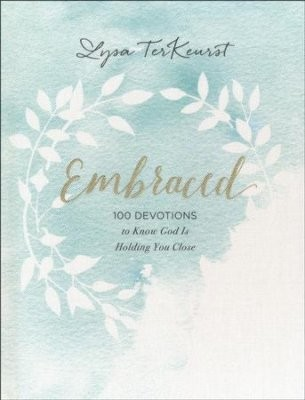 Embraced: 100 Devotions to Know God Is Holding You Close by Terkeurst, Lysa