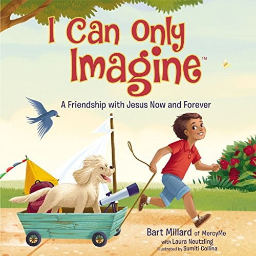 I Can Only Imagine: A Friendship with Jesus Now and Forever by Millard, Bart
