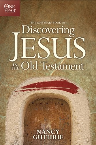 Discovering Jesus in the Old Testament, One Year by Guthrie, Nancy