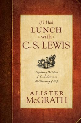 If I Had Lunch with C. S. Lewis by McGrath, Alister