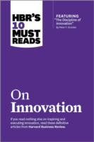 HBR's 10 Must Reads on Innovation (with featured article ÒThe Discipline of Innovation,Ó by Peter F. Drucker)