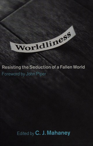 Worldliness by Mahaney, C.J.