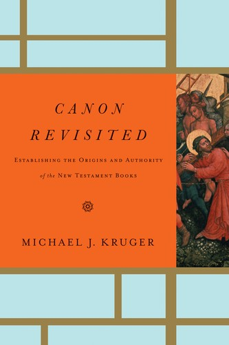 Canon Revisited: Establishing the Origins and Authority of the New Testament Boo by Kruger, Michael J.