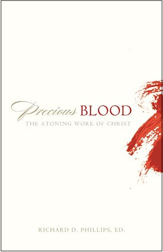 Precious Blood: Atoning Work of Christ by Phillips, Beeke, Ryken, etc.