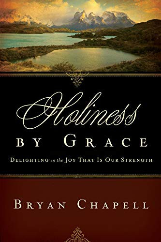 Holiness by Grace: Delighting in the Joy that is Our Strength by Chapell, Bryan